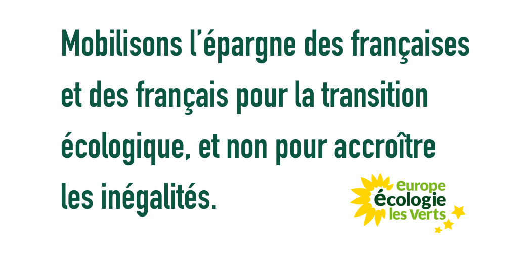 Mobilisons l'épargne des françaises et des français pour la transition écologique, et non pour accroître les inégalités.
